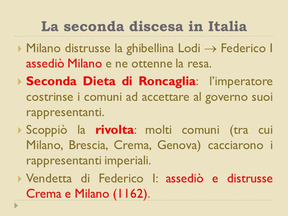 La seconda discesa in Italia  Milano distrusse la ghibellina Lodi  Federico I assediò Milano e ne ottenne la resa.  Seconda Dieta di Roncaglia: l'i