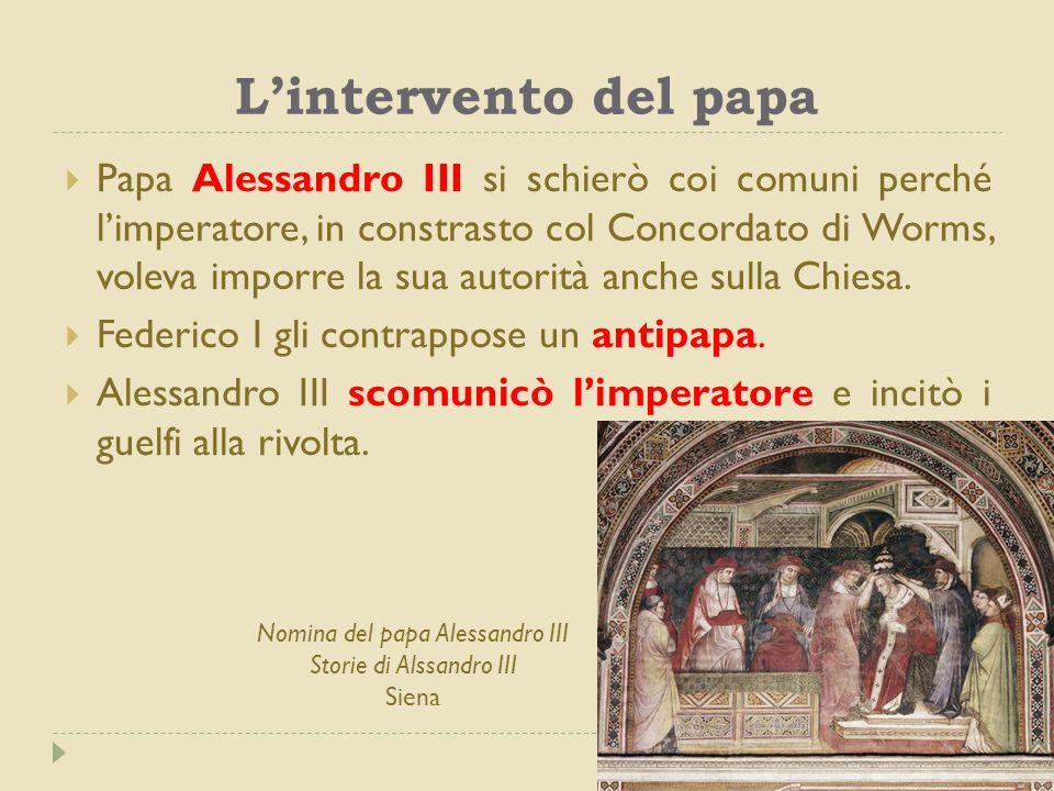 L'intervento del papa  Papa Alessandro III si schierò coi comuni perché l'imperatore, in constrasto col Concordato di Worms, voleva imporre la sua au