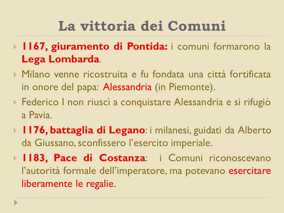 La vittoria dei Comuni  1167, giuramento di Pontida: i comuni formarono la Lega Lombarda.  Milano venne ricostruita e fu fondata una città fortifica