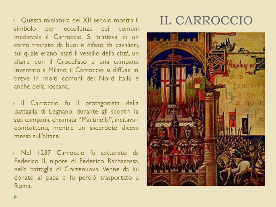 IL CARROCCIO  Questa miniatura del XII secolo mostra il simbolo per eccellenza dei comuni medievali: il Carroccio. Si trattava di un carro trainato d