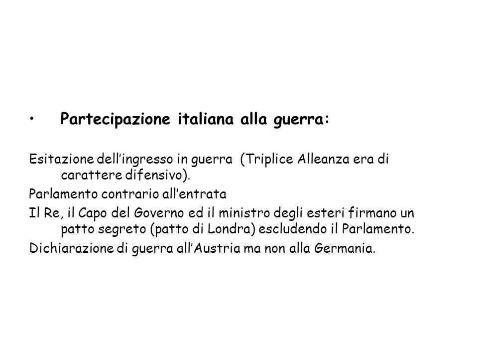 Partecipazione italiana alla guerra: Esitazione dell'ingresso in guerra (Triplice Alleanza era di carattere difensivo). Parlamento contrario all'entra
