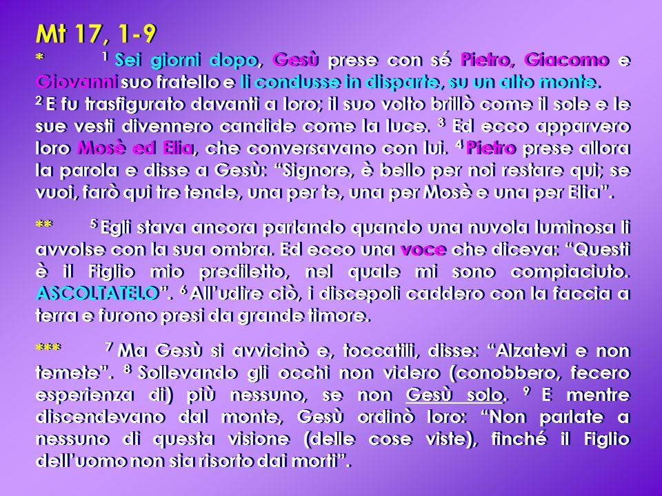 TESTO: 1) vv.2-3: Trasfigurazione/Visione. v. 4: Reazione di Pietro.