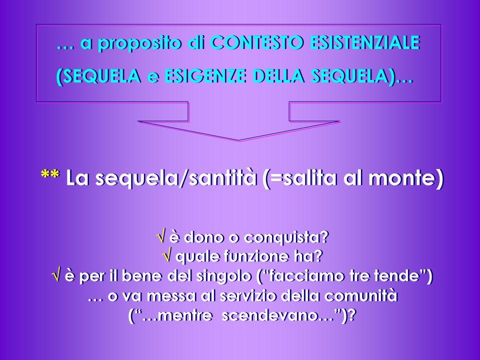 """** La sequela/santità (=salita al monte) √ è dono o conquista? √ quale funzione ha? √ è per il bene del singolo (""""facciamo tre tende"""") … o va messa al"""