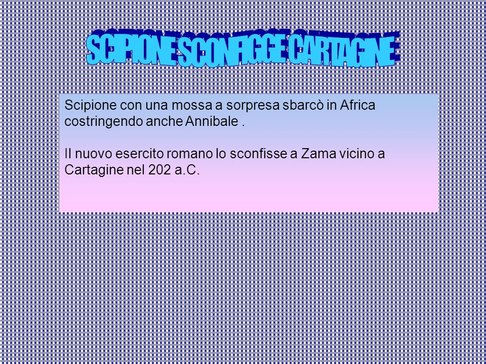 Scipione con una mossa a sorpresa sbarcò in Africa costringendo anche Annibale.