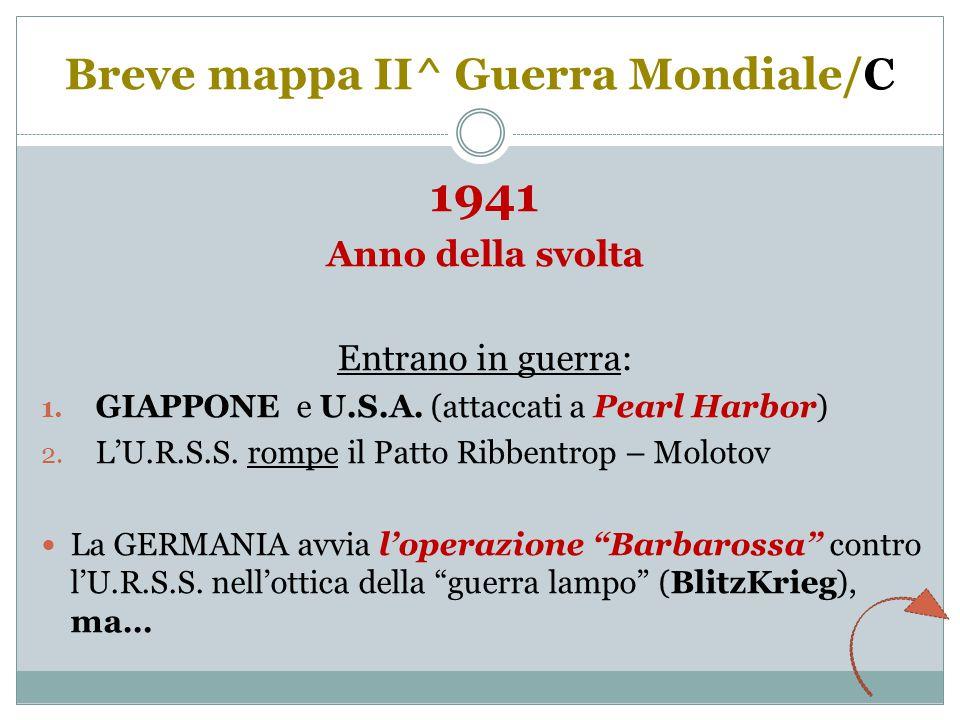 Breve mappa II^ Guerra Mondiale/C 1941 Anno della svolta Entrano in guerra: 1.
