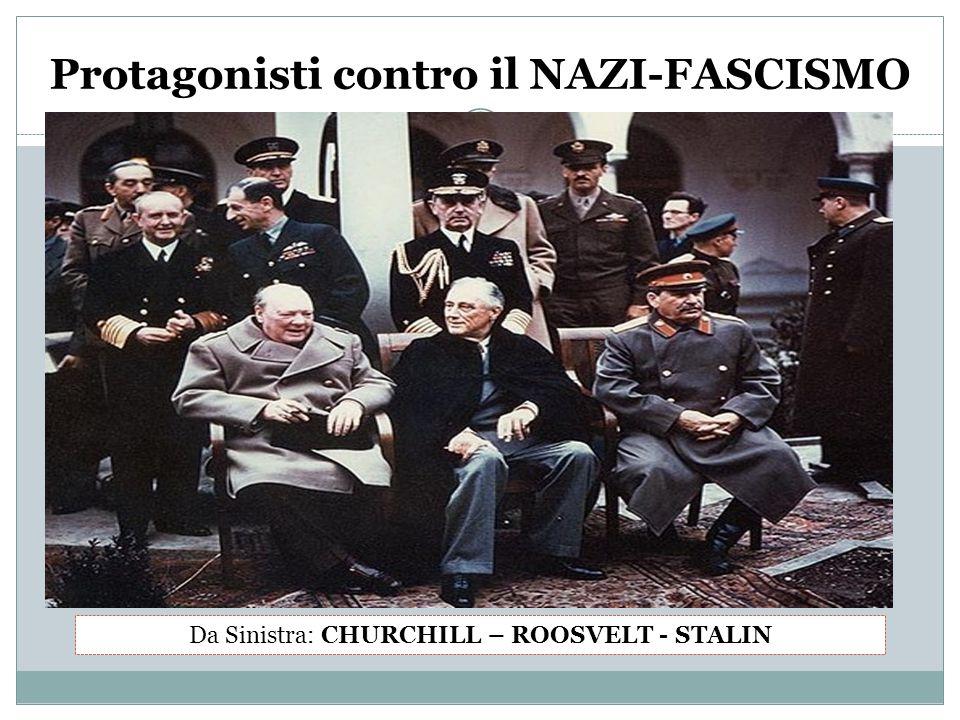 Protagonisti contro il NAZI-FASCISMO Da Sinistra: CHURCHILL – ROOSVELT - STALIN