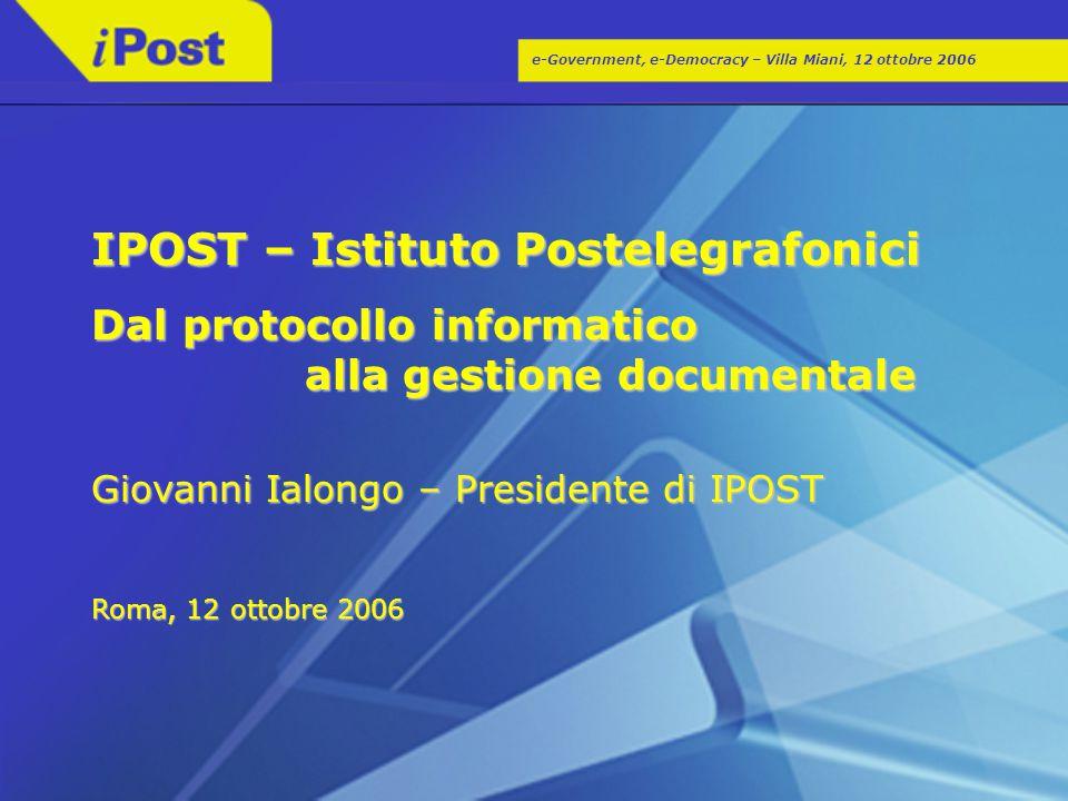 e-Government, e-Democracy – Villa Miani, 12 ottobre 2006 IPOST – Istituto Postelegrafonici Dal protocollo informatico alla gestione documentale Giovan