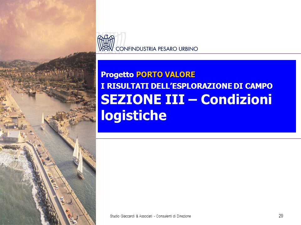 Studio Giaccardi & Associati - Consulenti di Direzione 29 PORTO VALORE Progetto PORTO VALORE I RISULTATI DELL'ESPLORAZIONE DI CAMPO SEZIONE III – Condizioni logistiche
