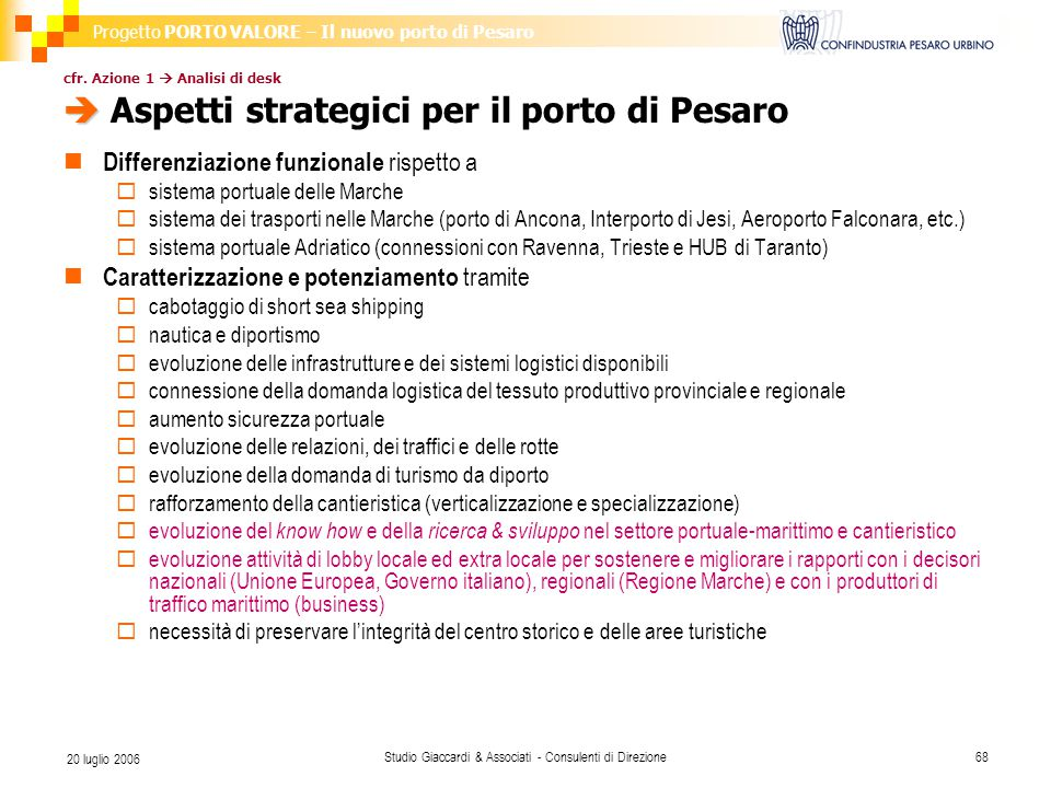 Progetto PORTO VALORE – Il nuovo porto di Pesaro Studio Giaccardi & Associati - Consulenti di Direzione68 20 luglio 2006  cfr.