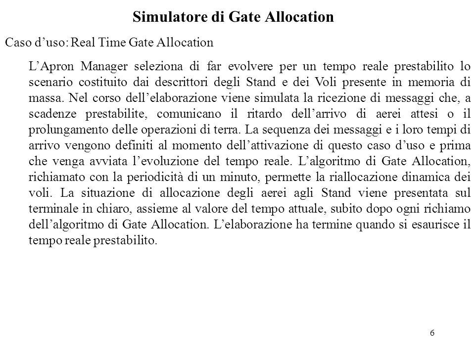 6 Simulatore di Gate Allocation Caso d'uso: Real Time Gate Allocation L'Apron Manager seleziona di far evolvere per un tempo reale prestabilito lo scenario costituito dai descrittori degli Stand e dei Voli presente in memoria di massa.