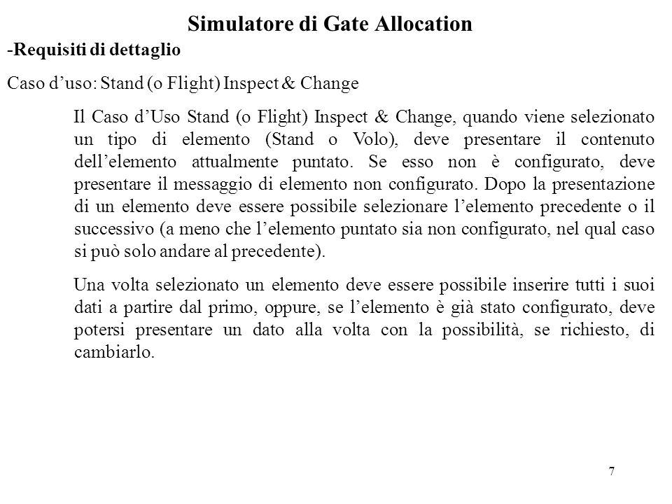 7 Simulatore di Gate Allocation -Requisiti di dettaglio Caso d'uso: Stand (o Flight) Inspect & Change Il Caso d'Uso Stand (o Flight) Inspect & Change, quando viene selezionato un tipo di elemento (Stand o Volo), deve presentare il contenuto dell'elemento attualmente puntato.