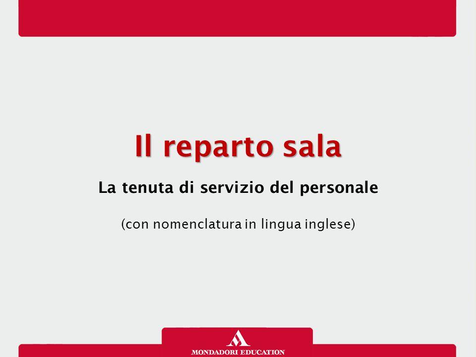 La tenuta di servizio del personale di sala La tenuta di servizio è il segnale di comunicazione non verbale che viene percepito subito dal cliente.