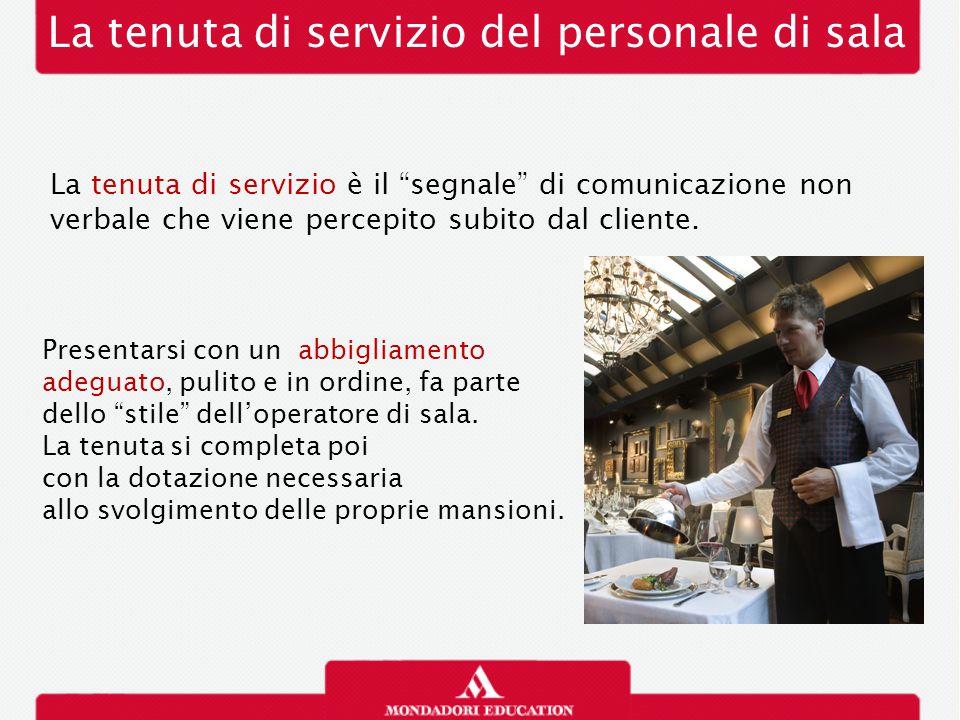 """La tenuta di servizio del personale di sala La tenuta di servizio è il """"segnale"""" di comunicazione non verbale che viene percepito subito dal cliente."""