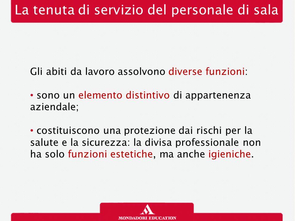 La tenuta di servizio del personale di sala Gli abiti da lavoro assolvono diverse funzioni: sono un elemento distintivo di appartenenza aziendale; cos