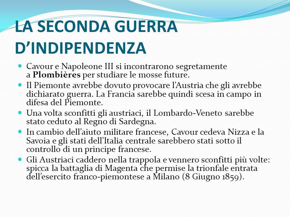 LA SECONDA GUERRA D'INDIPENDENZA Cavour e Napoleone III si incontrarono segretamente a Plombières per studiare le mosse future. Il Piemonte avrebbe do