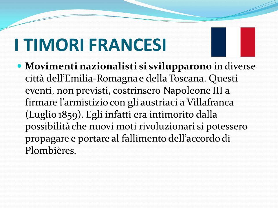 I TIMORI FRANCESI Movimenti nazionalisti si svilupparono in diverse città dell'Emilia-Romagna e della Toscana. Questi eventi, non previsti, costrinser