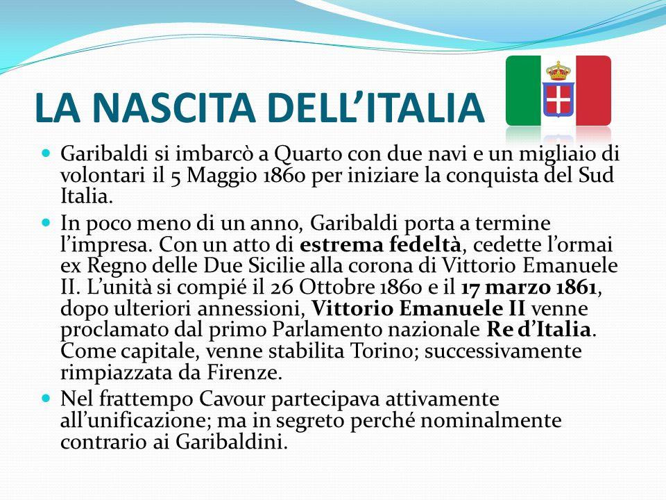 LA NASCITA DELL'ITALIA Garibaldi si imbarcò a Quarto con due navi e un migliaio di volontari il 5 Maggio 1860 per iniziare la conquista del Sud Italia.