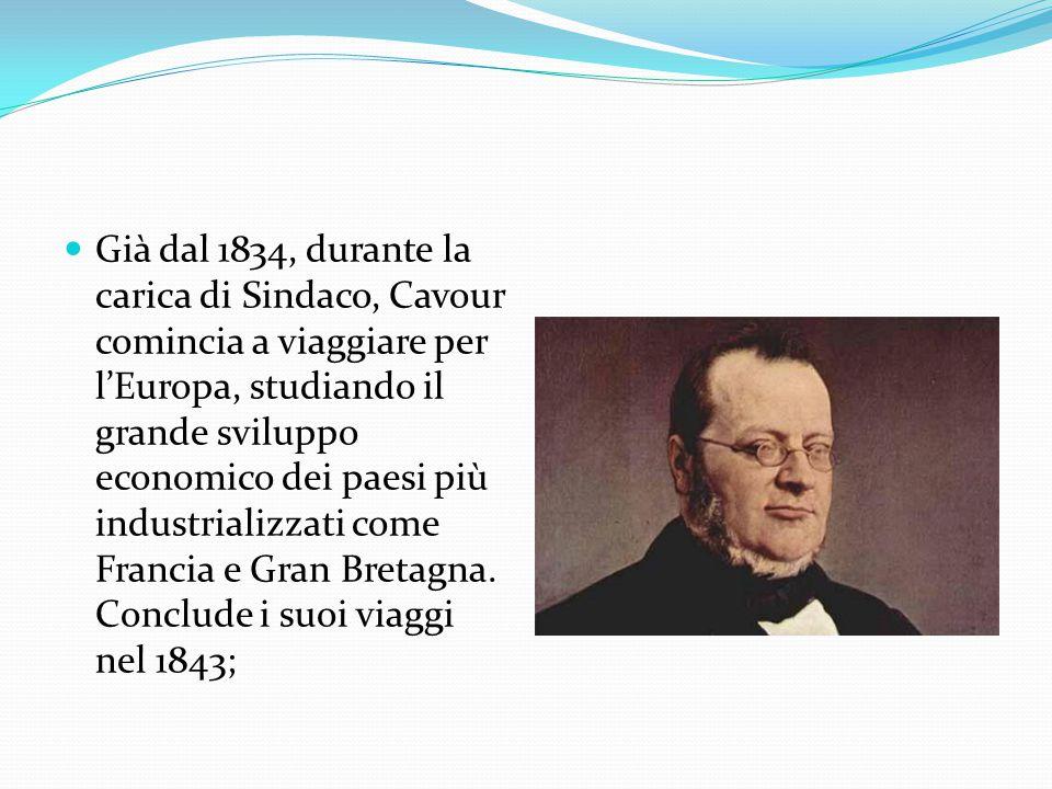 Già dal 1834, durante la carica di Sindaco, Cavour comincia a viaggiare per l'Europa, studiando il grande sviluppo economico dei paesi più industriali