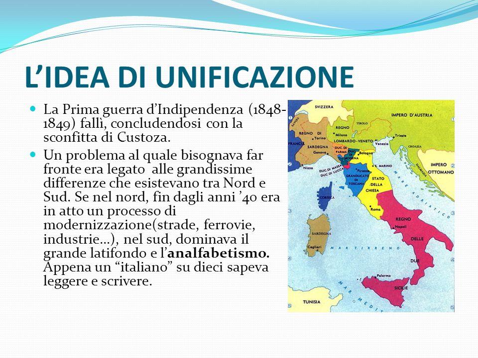 L'IDEA DI UNIFICAZIONE La Prima guerra d'Indipendenza (1848- 1849) fallì, concludendosi con la sconfitta di Custoza.