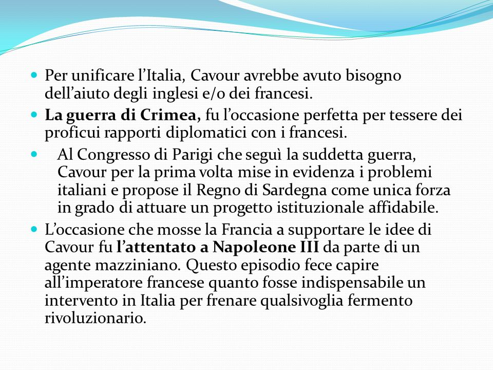 Per unificare l'Italia, Cavour avrebbe avuto bisogno dell'aiuto degli inglesi e/o dei francesi. La guerra di Crimea, fu l'occasione perfetta per tesse