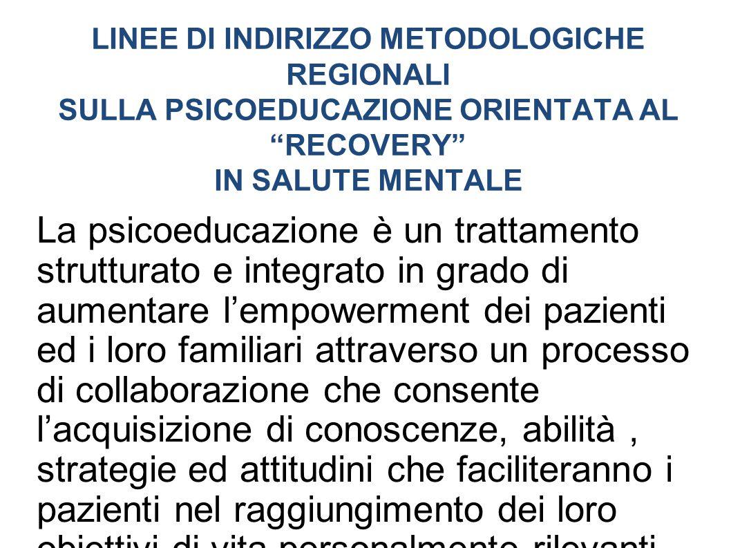 """LINEE DI INDIRIZZO METODOLOGICHE REGIONALI SULLA PSICOEDUCAZIONE ORIENTATA AL """"RECOVERY"""" IN SALUTE MENTALE La psicoeducazione è un trattamento struttu"""
