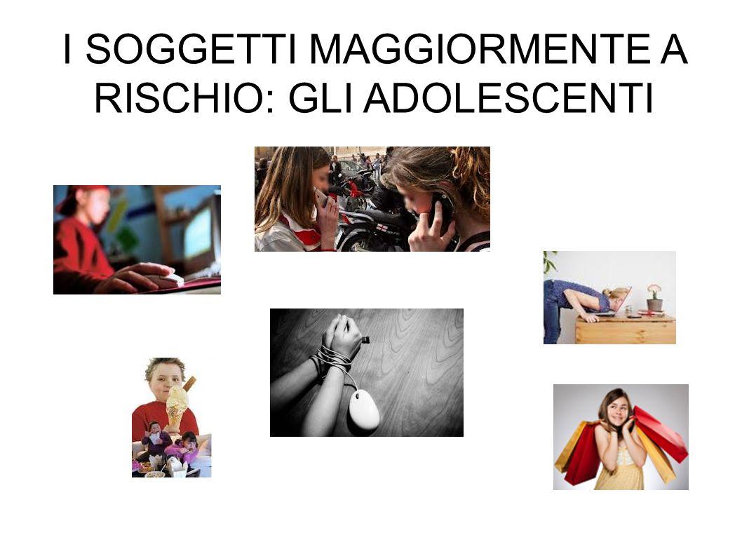 I SOGGETTI MAGGIORMENTE A RISCHIO: GLI ADOLESCENTI