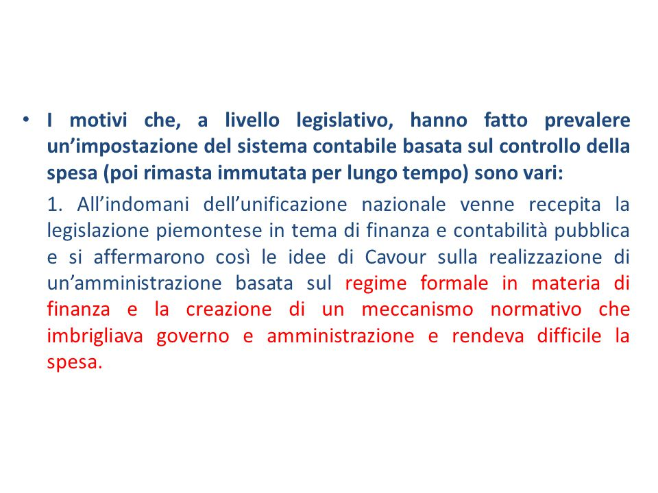 I motivi che, a livello legislativo, hanno fatto prevalere un'impostazione del sistema contabile basata sul controllo della spesa (poi rimasta immutata per lungo tempo) sono vari: 1.