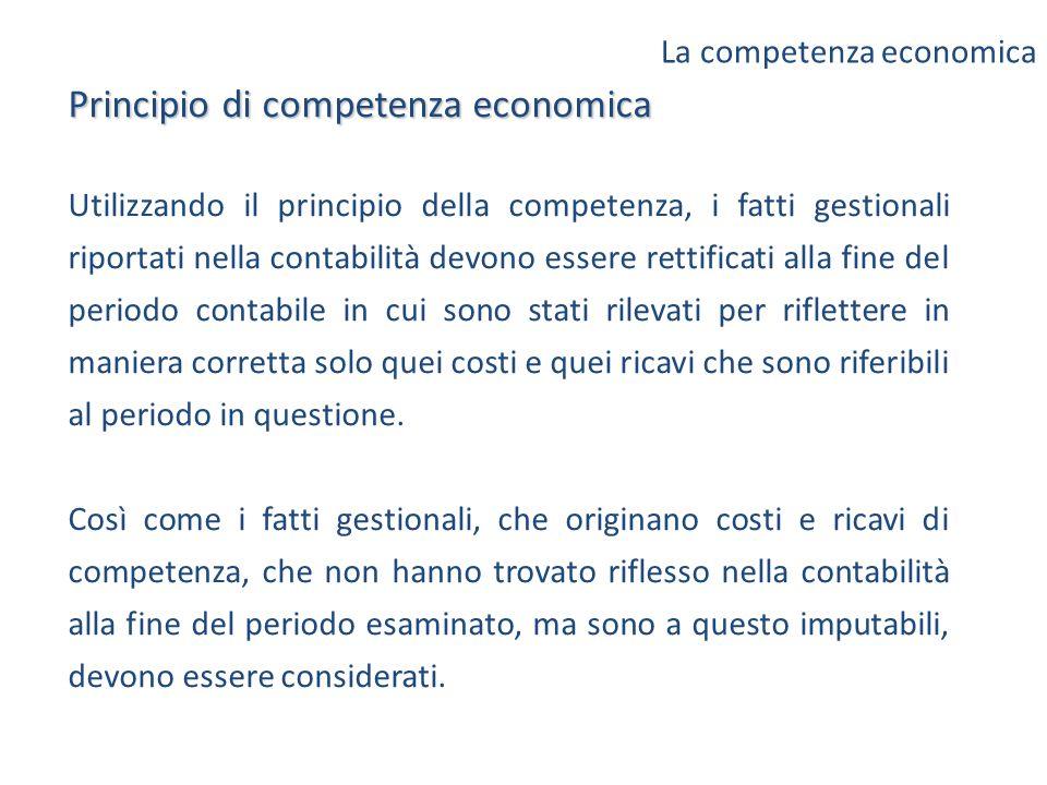Principio di competenza economica Utilizzando il principio della competenza, i fatti gestionali riportati nella contabilità devono essere rettificati