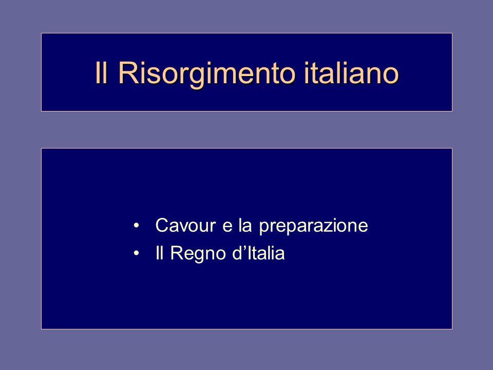 Il Risorgimento italiano Cavour e la preparazione Il Regno d'Italia