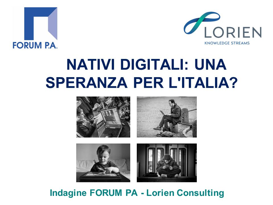 NATIVI DIGITALI: UNA SPERANZA PER L'ITALIA? Indagine FORUM PA - Lorien Consulting