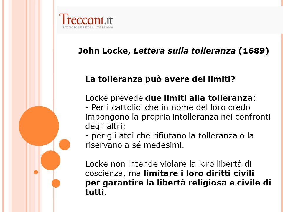 La tolleranza può avere dei limiti? Locke prevede due limiti alla tolleranza: - Per i cattolici che in nome del loro credo impongono la propria intoll