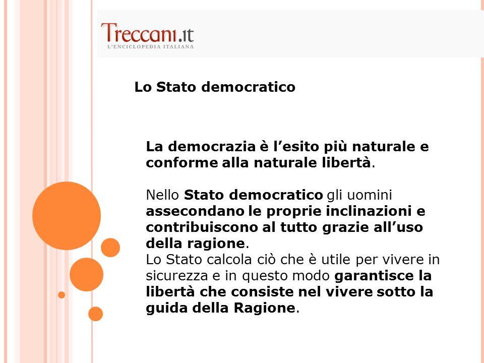 La democrazia è l'esito più naturale e conforme alla naturale libertà. Nello Stato democratico gli uomini assecondano le proprie inclinazioni e contri