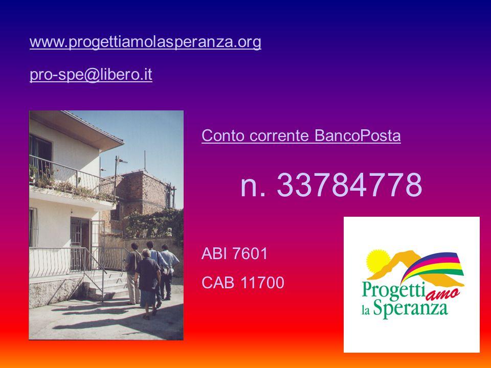 www.progettiamolasperanza.org pro-spe@libero.it Conto corrente BancoPosta n. 33784778 ABI 7601 CAB 11700