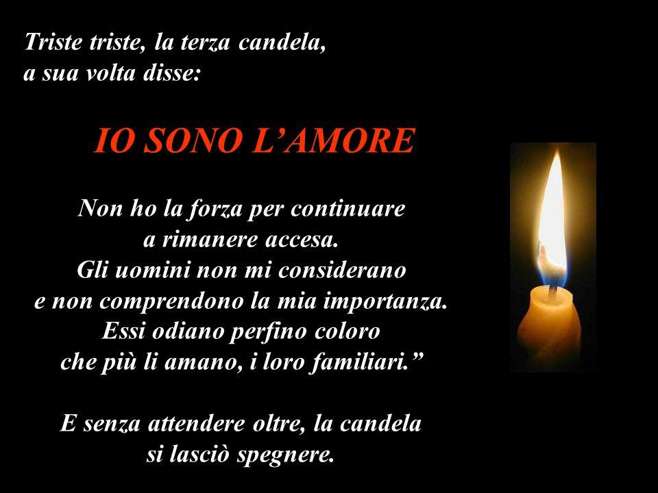"""Triste triste, la terza candela, a sua volta disse: """" IO SONO L'AMORE Non ho la forza per continuare a rimanere accesa. Gli uomini non mi considerano"""