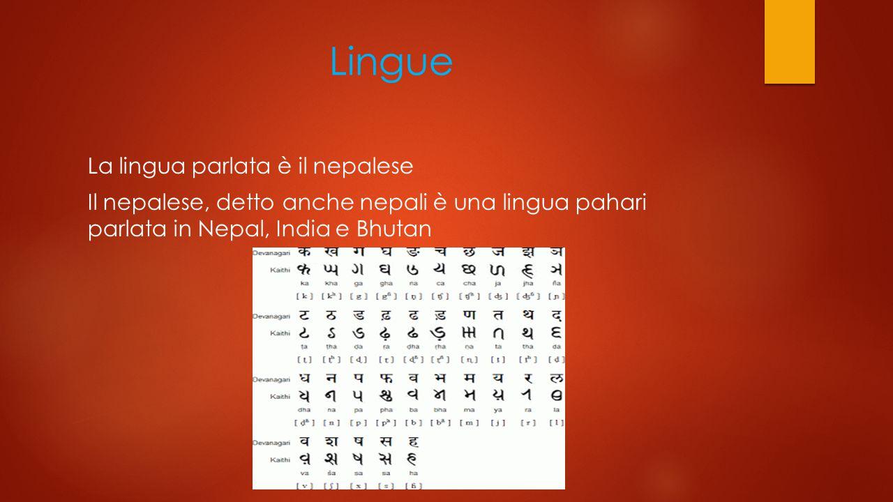 Lingue La lingua parlata è il nepalese Il nepalese, detto anche nepali è una lingua pahari parlata in Nepal, India e Bhutan