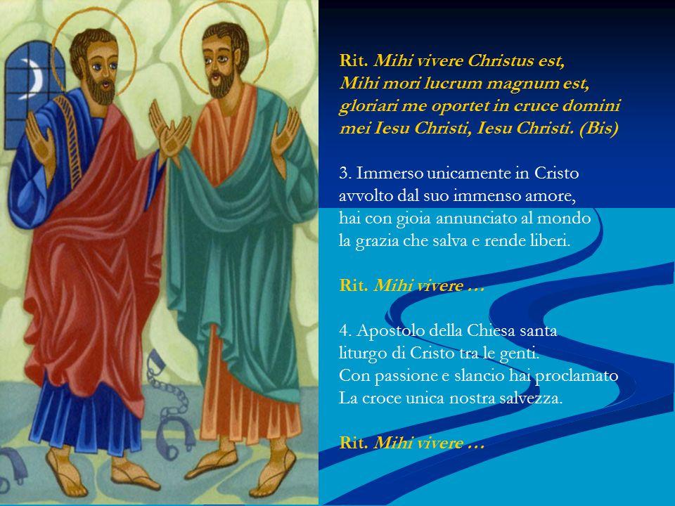Rit. Mihi vivere Christus est, Mihi mori lucrum magnum est, gloriari me oportet in cruce domini mei Iesu Christi, Iesu Christi. (Bis) 3. Immerso unica