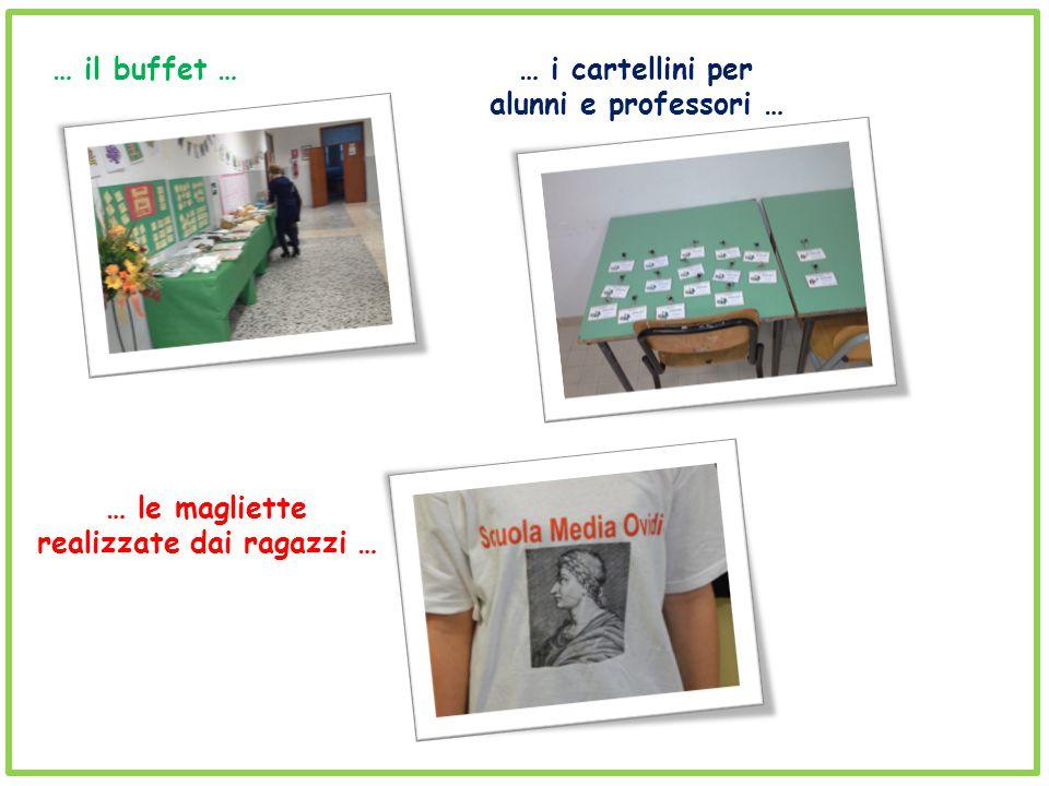… il buffet …… i cartellini per alunni e professori … … le magliette realizzate dai ragazzi …