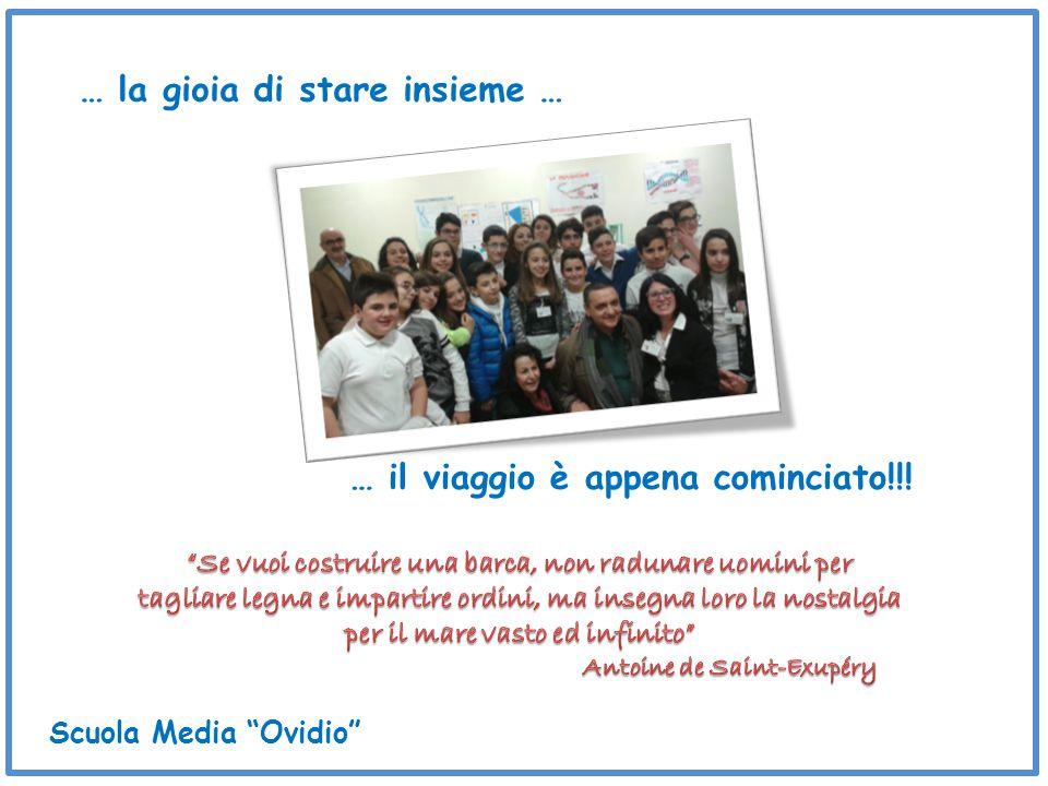 … la gioia di stare insieme … … il viaggio è appena cominciato!!! Scuola Media Ovidio