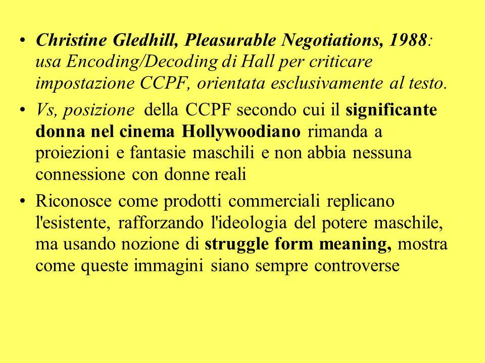 Christine Gledhill, Pleasurable Negotiations, 1988: usa Encoding/Decoding di Hall per criticare impostazione CCPF, orientata esclusivamente al testo.