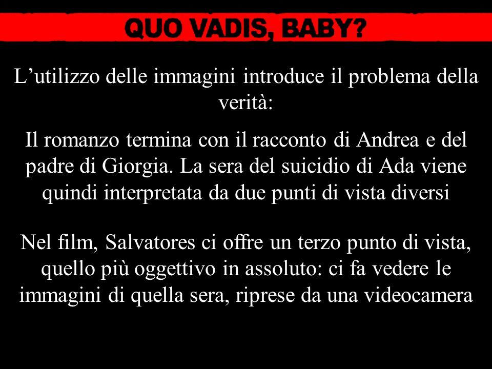 L'utilizzo delle immagini introduce il problema della verità: Il romanzo termina con il racconto di Andrea e del padre di Giorgia.