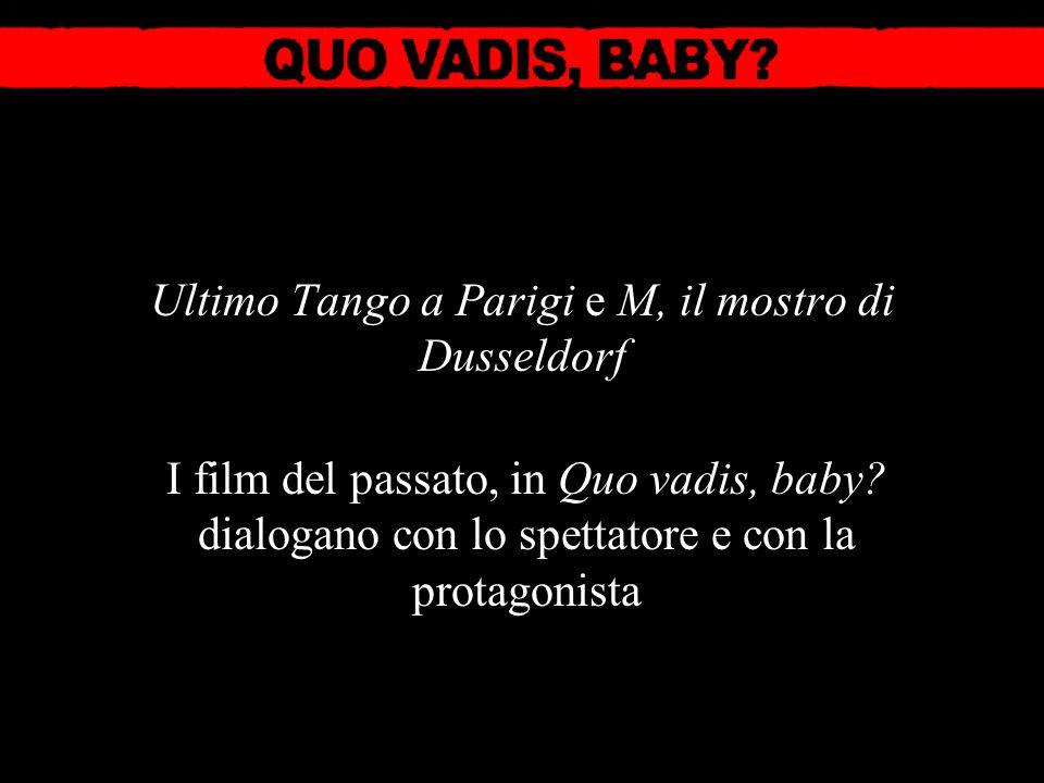 Ultimo Tango a Parigi e M, il mostro di Dusseldorf I film del passato, in Quo vadis, baby? dialogano con lo spettatore e con la protagonista