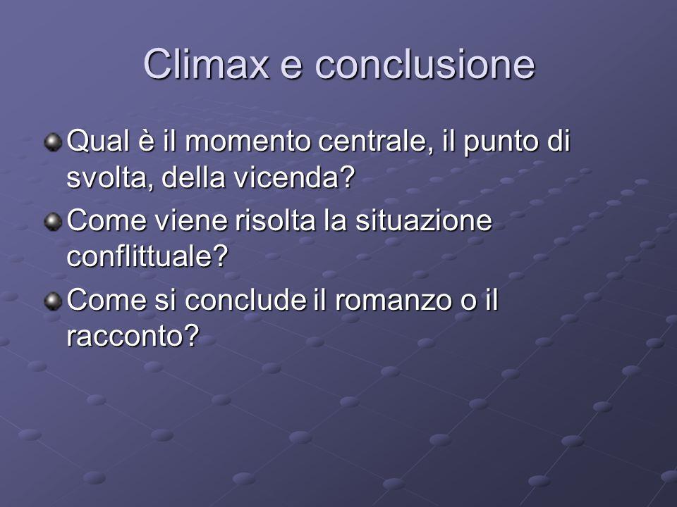 Climax e conclusione Qual è il momento centrale, il punto di svolta, della vicenda? Come viene risolta la situazione conflittuale? Come si conclude il