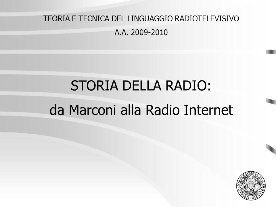 TEORIA E TECNICA DEL LINGUAGGIO RADIOTELEVISIVO A.A. 2009-2010 STORIA DELLA RADIO: da Marconi alla Radio Internet