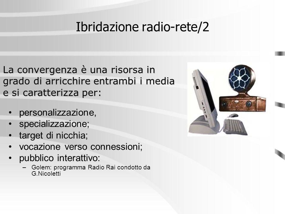 Ibridazione radio-rete/2 personalizzazione, specializzazione; target di nicchia; vocazione verso connessioni; pubblico interattivo: –Golem: programma