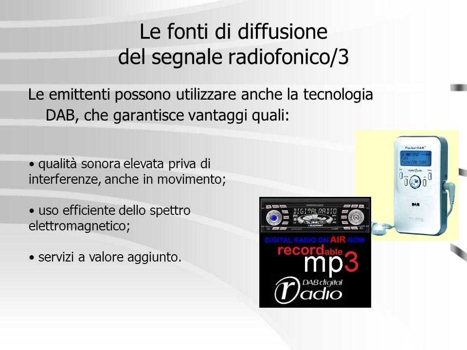 Le fonti di diffusione del segnale radiofonico/3 Le emittenti possono utilizzare anche la tecnologia DAB, che garantisce vantaggi quali: qualità sonor