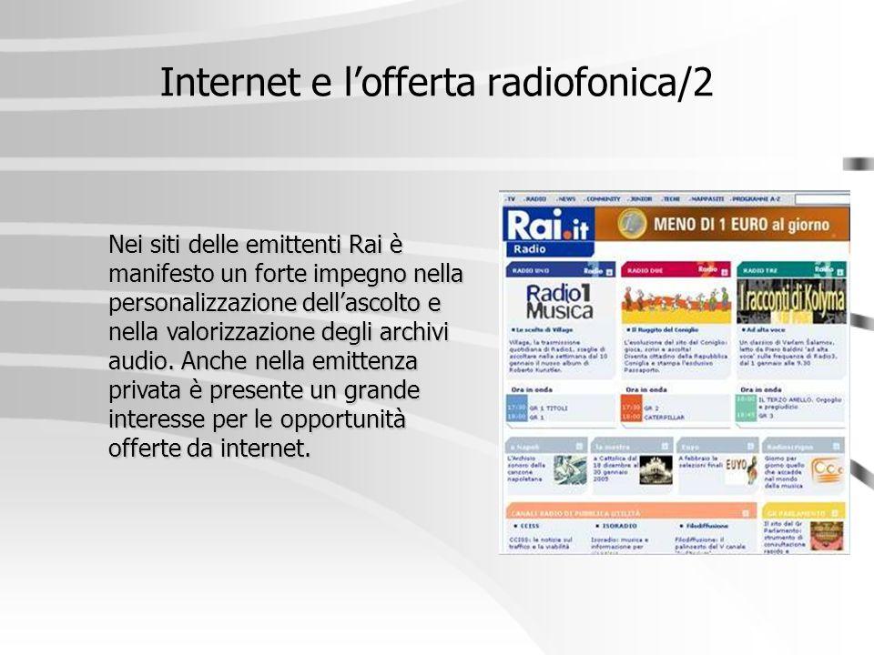 Internet e l'offerta radiofonica/2 Nei siti delle emittenti Rai è manifesto un forte impegno nella personalizzazione dell'ascolto e nella valorizzazio