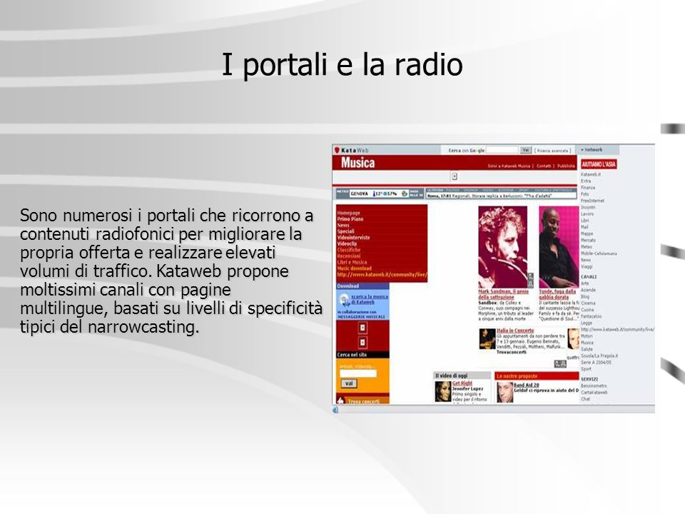 I portali e la radio Sono numerosi i portali che ricorrono a contenuti radiofonici per migliorare la propria offerta e realizzare elevati volumi di tr