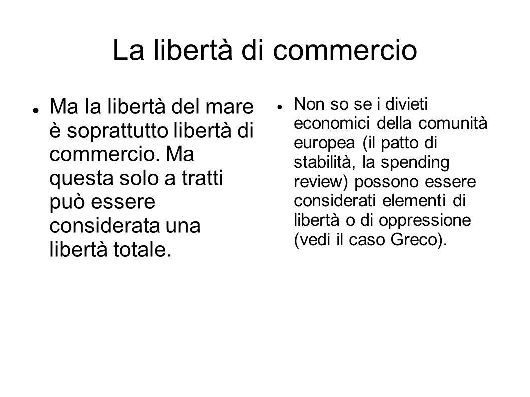La libertà di commercio Ma la libertà del mare è soprattutto libertà di commercio.