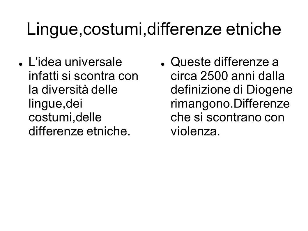Lingue,costumi,differenze etniche L idea universale infatti si scontra con la diversità delle lingue,dei costumi,delle differenze etniche.