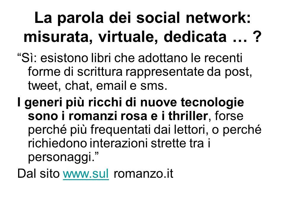"""La parola dei social network: misurata, virtuale, dedicata … ? """"Sì: esistono libri che adottano le recenti forme di scrittura rappresentate da post, t"""